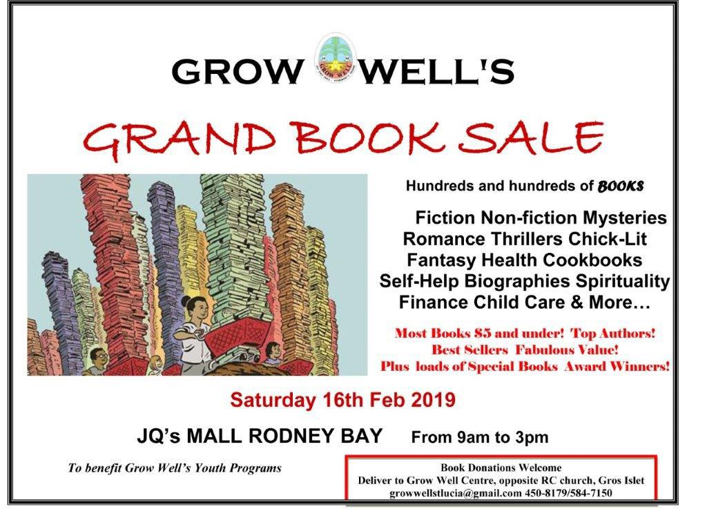 Come to the Grow Well Annual Fundraising Book Sale and buy more books!!! Most books are $5 and under! JQ Rodney Bay Mall outside the supermarket, Saturday 16th February, 9 am - 3pm Fiction, non-fiction, mysteries, romance, thrillers, chick-lit, fantasy, cookbooks, self-help, biographies, spirituality, finance, child care and a whole lot more!