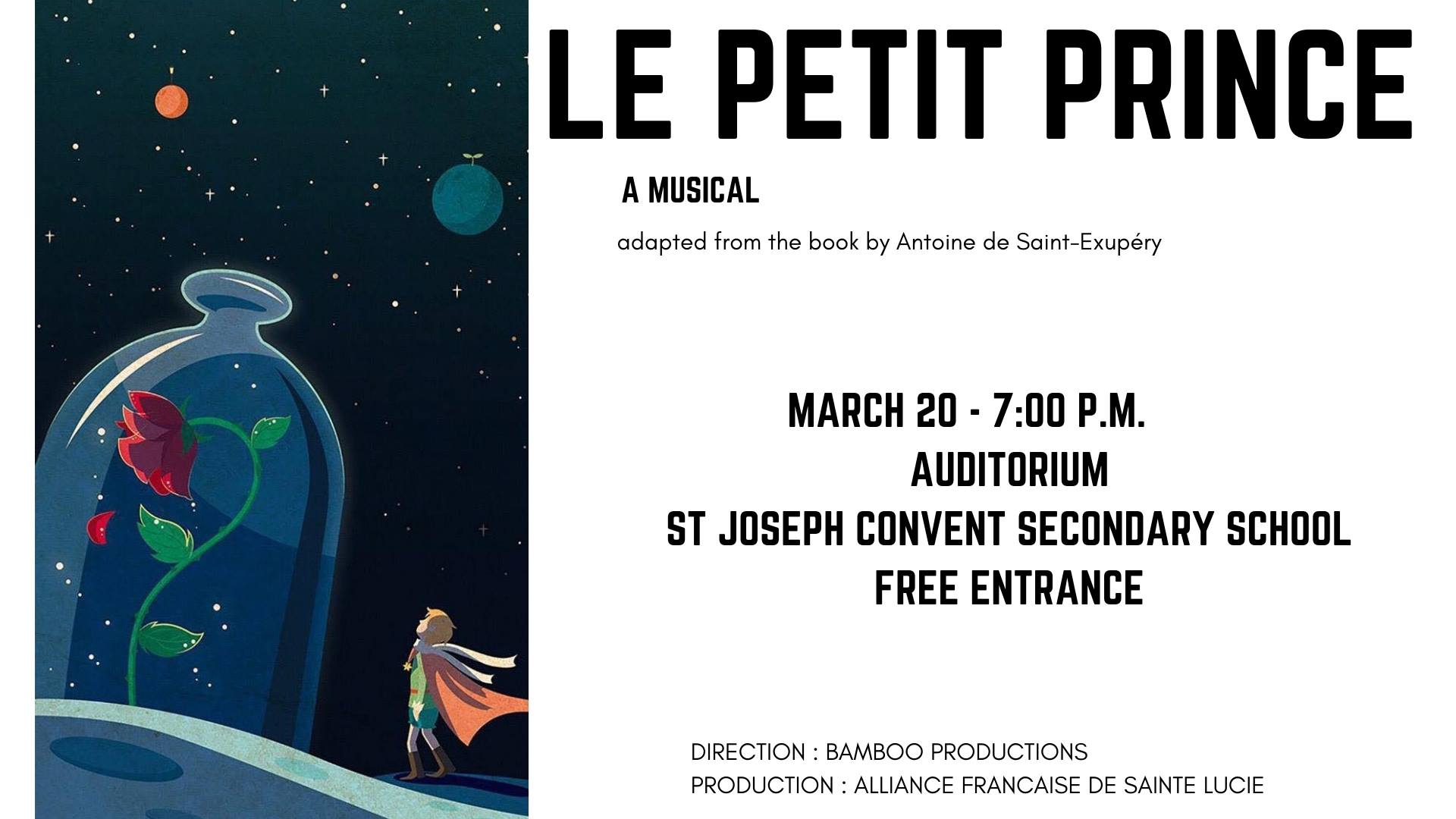 On March 20th, the St. Joseph's Convent Secondary School Auditorium will be the place to enjoy an amazing show adapted from the famous french tale « Le Petit Prince by Antoine de Saint Exupéry » A Musical, mostly performed in French, by non-professionnal talents and directed by the saint lucian cultural association : Bamboo Production. Put this date on your agenda and come numerous ! FREE ENTRY This event is part of our festivities planned for « Le Mois de la Francophonie »