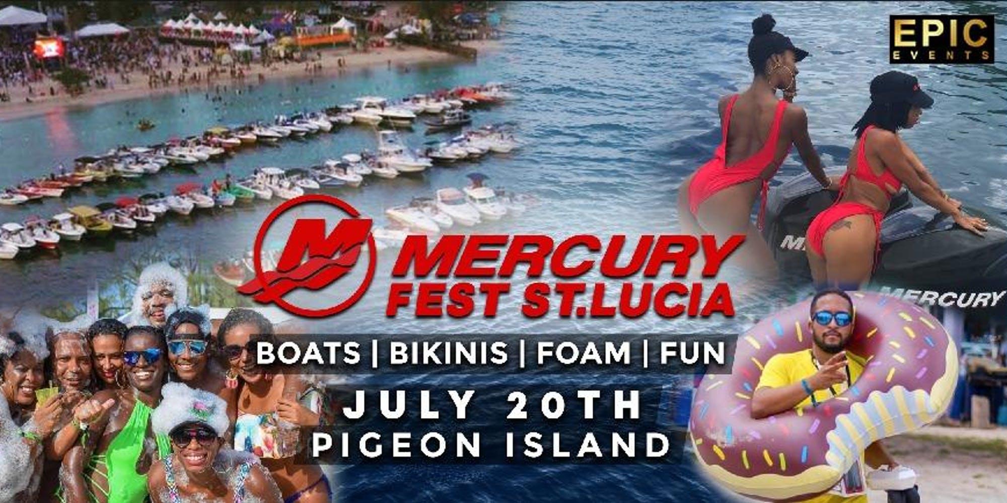 Mercury Fest St. Lucia The Ultimate Beach Party! Boats - Bikinis - Foam - Fun July 20, 2019 Pigeon Island Beach. The Best DJs from St. Lucia, Martinique, Guadeloupe, St. Martin, Trinidad. Performances by Wayne Wonder & Kranium